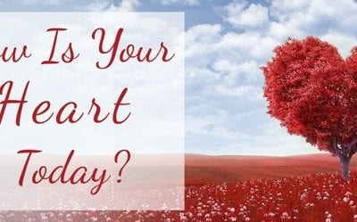Being Present – How Is Your Heart Today