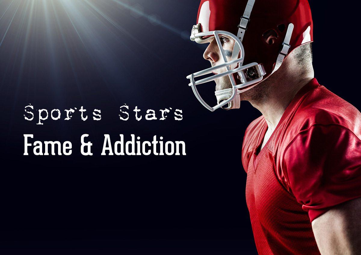 Sports Stars - Fame & Addiction | Interventionist | Licensed