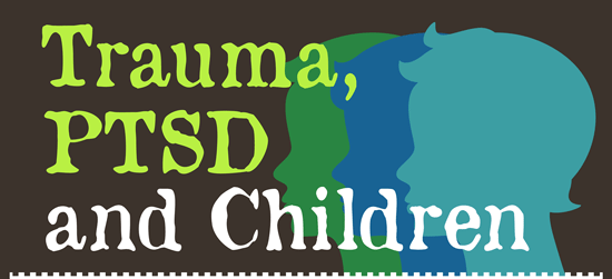 Trauma, PTSD and Children