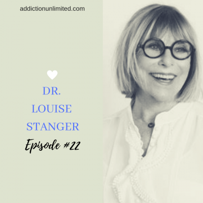 Addiction Unlimited Podcast: Dr. Louise Stanger