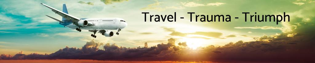 Travel - Trauma - Triumph