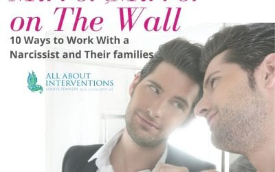 Mirror, Mirror on The Wall- 10 Ways to Work with a Narcissist and Their families