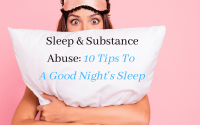 Sleep and Substance Abuse – 10 Tips for a Good Night's Sleep